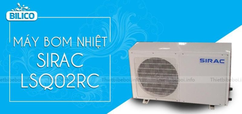 Máy bơm nhiệt bể bơi Sirac - LSQ02RC   Bilico